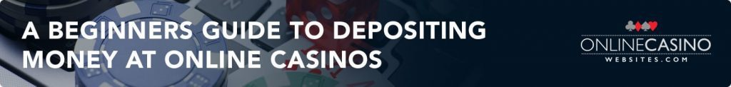 New player's guide to online casinos and depositing